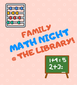 """text reading """"family math night @ the library"""" with illustrated images of abacus and blackboard with equations"""
